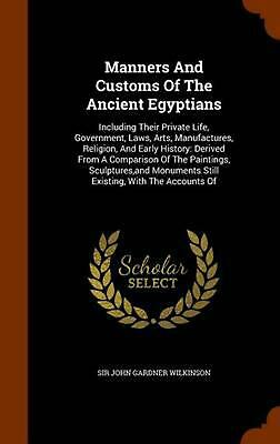 Manners and Customs of the Ancient Egyptians: Including Their Private Life, Gove