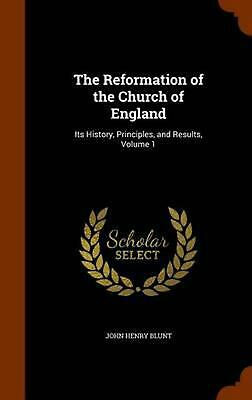The Reformation of the Church of England: Its History, Principles, and Results,