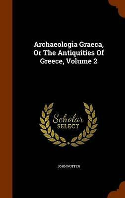 Archaeologia Graeca, or the Antiquities of Greece, Volume 2 by John Potter (Engl