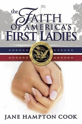 The Faith of America's First Ladies by Jane H. Cook (2006, Hardcover)