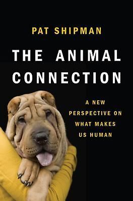 The Animal Connection: A New Perspective on What Makes Us Human by Pat Shipman (