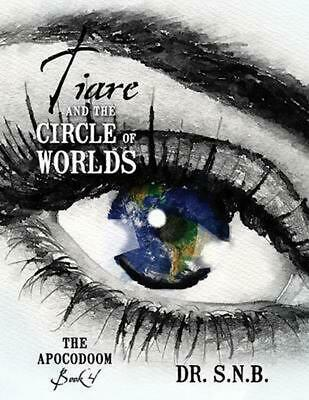 Tiare and the Circle of Worlds: The Apocodoom - Book 4 by Dr Snb Paperback Book