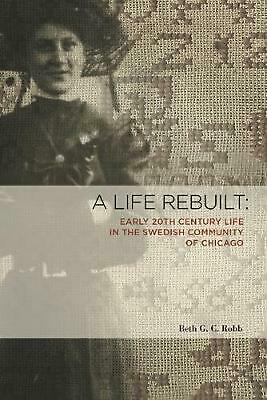 A Life Rebuilt: Early 20th Century Life in the Swedish Community of Chicago by B