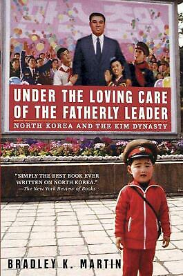 Under the Loving Care of the Fatherly Leader: North Korea and the Kim Dynasty: N