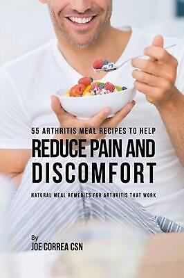 55 Arthritis Meal Recipes to Help Reduce Pain and Discomfort: Natural Meal Remed