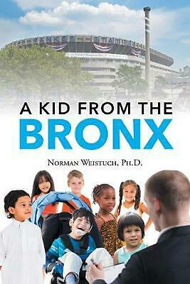 A Kid from the Bronx by PH.D. Norman Weistuch (English) Paperback Book Free Ship