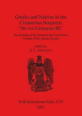 Greeks and Natives in the Cimmerian Bosporus, 7th-1st Centuries BC by S.L. Solov