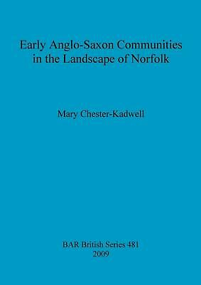 Early Anglo-Saxon Communities in the Landscape of Norfolk Bar Bs481 by Mary Ches