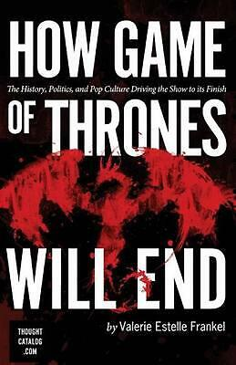 How Game of Thrones Will End: The History, Politics, and Pop Culture Driving the