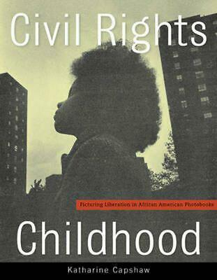 Civil Rights Childhood: Picturing Liberation in African American Photobooks by K
