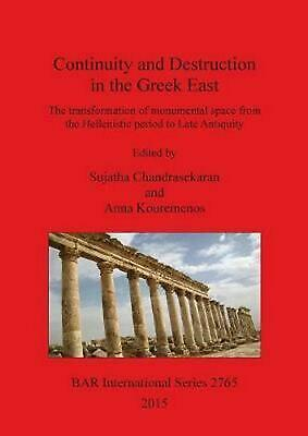 Continuity and Destruction in the Greek East: The Transformation of Monumental S