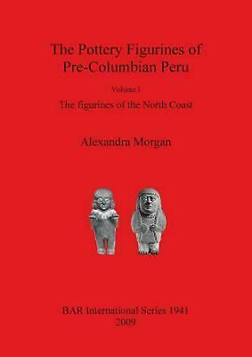 The Pottery Figurines of Pre-Columbian Peru Volume 1: Figurines of the North Coa