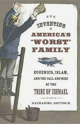 """Inventing America's """"Worst"""" Family: Eugenics, Islam, and the Fall and Rise of th"""
