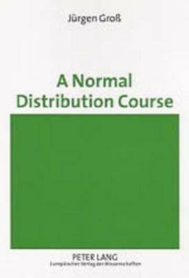 A Normal Distribution Course by Gross, Juergen | Paperback Book | 9783631529348