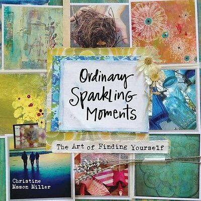Ordinary Sparkling Moments The Art of Finding Yourself Christine Mason Miller