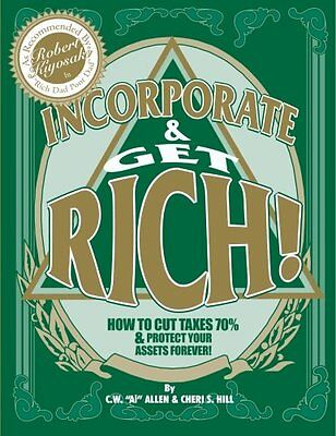 Incorporate & Get Rich! How to Cut Taxes 70% & Protect Your Assets Forev