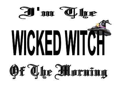 cf6be9d1da Custom Made T Shirt I'm Wicked Witch Of Morning Funny Halloween Humor Women