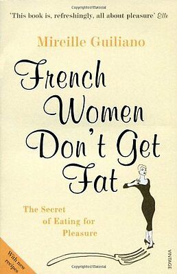 French Women Don't Get Fat: The Secret of Eating for Pleasure,Mireille Guiliano