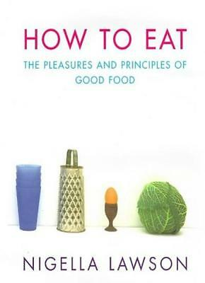 How To Eat: The Pleasures and Principles of Good Food,Nigella Lawson