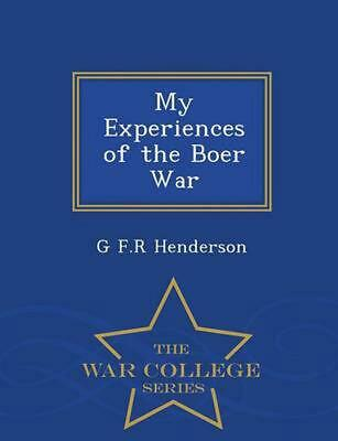My Experiences of the Boer War - War College Series by G.F.R. Henderson (English