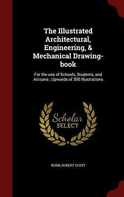 The Illustrated Architectural, Engineering, & Mechanical Drawing-Book: For the U