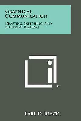 Graphical Communication: Drafting, Sketching, and Blueprint Reading by Earl D. B