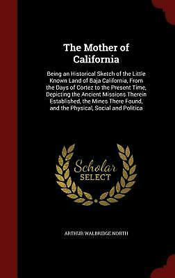 The Mother of California: Being an Historical Sketch of the Little Known Land of