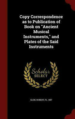 Copy Correspondence as to Publication of Book on Ancient Musical Instruments, an