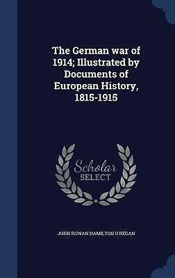 The German War of 1914; Illustrated by Documents of European History, 1815-1915