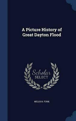 A Picture History of Great Dayton Flood by Nellis R. Funk (English) Hardcover Bo