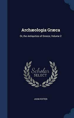 Archaeologia Graeca: Or, the Antiquities of Greece, Volume 2 by John Potter (Eng