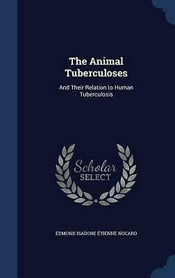 The Animal Tuberculoses: And Their Relation to Human Tuberculosis by Edmond Isad