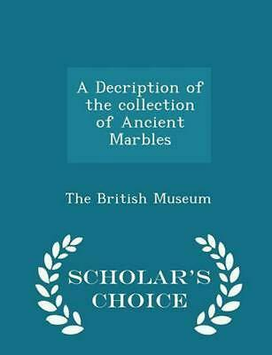 Decription of the Collection of Ancient Marbles - Scholar's Choice Edition by Th