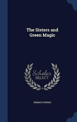 The Sisters and Green Magic by Dermot O'Byrne (English) Hardcover Book Free Ship