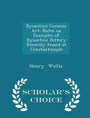 Byzantine Ceramic Art: Notes on Examples of Byzantine Pottery Recently Found at