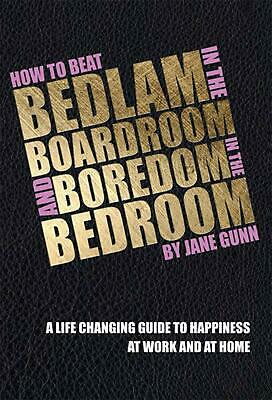 How to Beat Bedlam in the Boardroom and Boredom in the Bedro by Jane Gunn (Engli