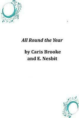 All Round the Year by Caris Brooke and E. Nesbit (English) Paperback Book Free S