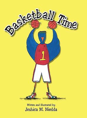 Basketball Time by Jeshica M. Niedda (English) Hardcover Book Free Shipping!