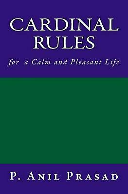 Cardinal Rules for a Calm and Pleasant Life by Anil Prasad P. (English) Paperbac