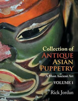 Collection of Antique Asian Puppetry: A Most Ancient Art by Rick Jordan (English