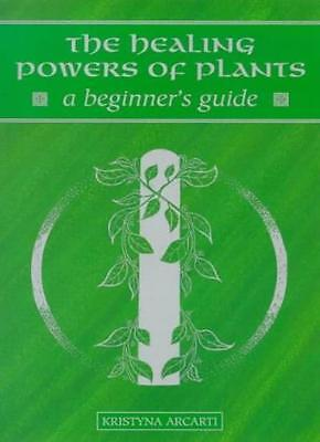 Healing Power Of Plants - A Beginner's Guide,Kristyna Arcarti