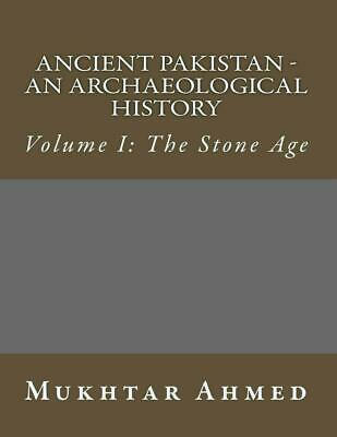 Ancient Pakistan - An Archaeological History: Volume I: The Stone Age by Mukhtar