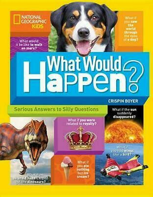 What Would Happen?: Serious Answers to Silly Questions by Crispin Boyer Hardcove