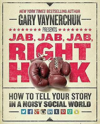 Jab, Jab, Jab, Jab, Jab, Right Hook, Vaynerchuk, Gary