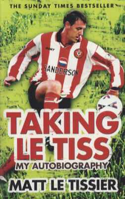 Taking Le Tiss: my autobiography by Matt Le Tissier (Paperback)