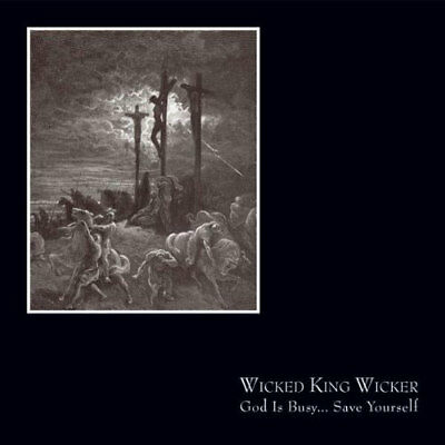wicked king wicker - god is busy...save yourself (CD) 823566489528