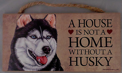 A HOUSE IS NOT A HOME WITHOUT A HUSKY 5 X 10 hanging Wood Sign Made in the USA!