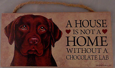 A HOUSE IS NOT A HOME WITHOUT A CHOCOLATE LAB 5 X 10 hanging Wood Sign USA made!