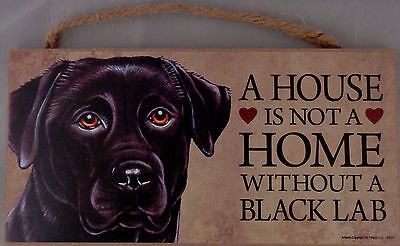 A HOUSE IS NOT A HOME WITHOUT A BLACK LAB 5 X 10 hanging Wood Sign Made in USA!