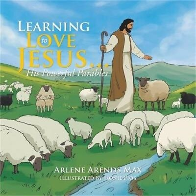 Learning to Love Jesus . . .: His Powerful Parables (Paperback or Softback)